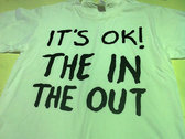 'IT'S OK! THE IN THE OUT' B/W print tee's photo