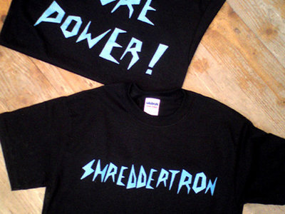 "Shreddetron ""More Power"" T Shirt main photo"