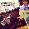 waiting around to die image