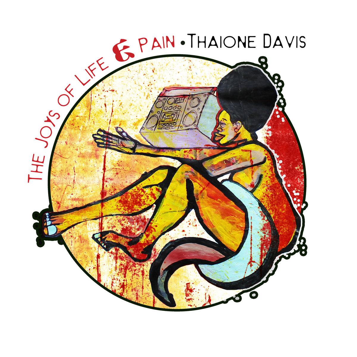 THE JOYS OF LIFE & PAIN | THAIONE DAVIS