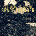 You Remind Me of Space Thunder image
