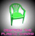 Destroy The Plastic Chairs! image