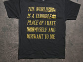 The World Is A Terrible Place T-Shirt photo