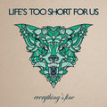 LIFE'S TOO SHORT FOR US image
