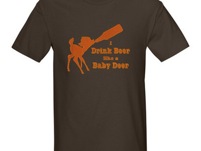"""I Drink Beer Like A Baby Deer"" T-Shirt main photo"