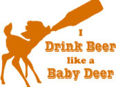"""I Drink Beer Like A Baby Deer"" T-Shirt photo"