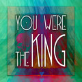 You Were The King image