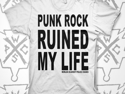 WHITE punk rock ruined my life shirt - worlds scariest police chases main photo