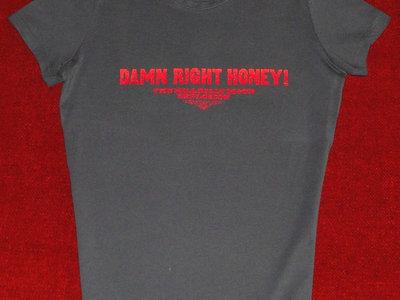 *** SALE!!! *** DAMN RIGHT HONEY!, Ladies Tee-shirt main photo