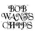 BOB WANTS CHIPS image
