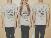 I AM HUMAN TOO - T-Shirt photo