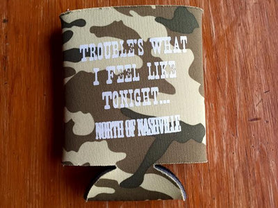 """Trouble's What I Feel Like Tonight"" Coozie main photo"