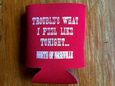 """Trouble's What I Feel Like Tonight"" Coozie photo"