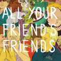 All Your Friends' Friends image