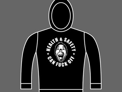 HEALTH & SAFETY CAN FUCK OFF - Unisex Hoodie - Various Sizes & Colours main photo