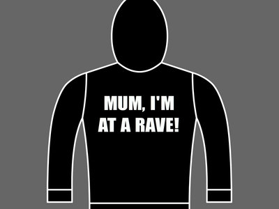 MUM, I'M AT A RAVE! - Unisex Hoodie - Various Sizes & Colours main photo