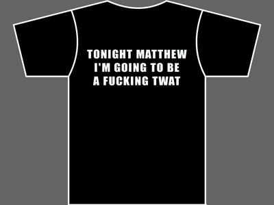 TONIGHT MATTHEW I'M GOING TO BE A FUCKING TWAT - T-Shirt - Mens (Unisex) / Womens (Ladyfit) - Various Sizes & Colours main photo