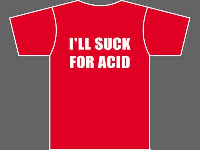 I'LL SUCK FOR ACID - T-Shirt - Mens (Unisex) / Womens (Ladyfit) - Various Sizes & Colours main photo