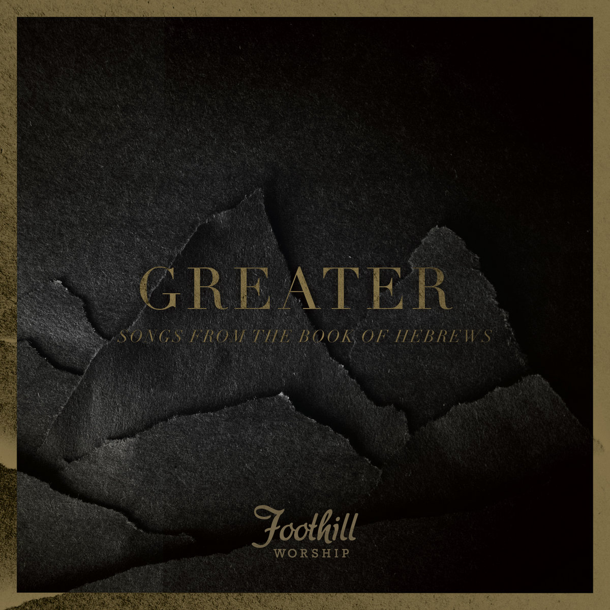 Greater: Songs From the Book of Hebrews   Foothill Worship