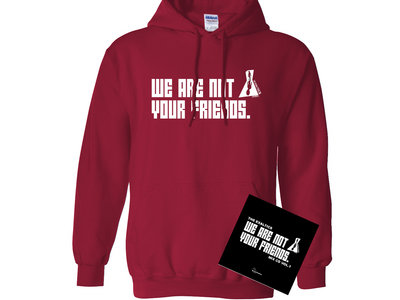 The Exaltics -  We are not your friends  Hoodie (Cardinal Red) + EXCLUSIVE EXALTICS MIX CD main photo