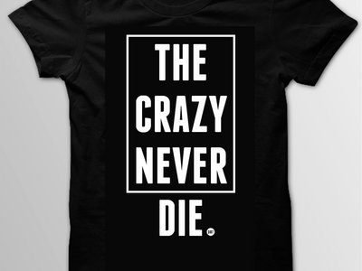 "Dot Shirt ""The Crazy Never Die"" main photo"