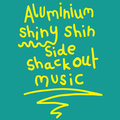 Aluminium Shiny Shin Side Shack Out Music image