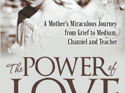 BOOK ~ THE POWER OF LOVE: A Mother's Miraculous Journey from Grief to Medium, Channel, and Teacher main photo