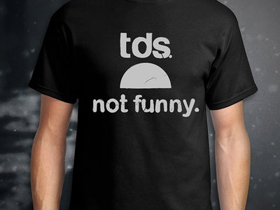 "TDS ""Not Funny"" T-Shirt (S, M, L, XL) main photo"
