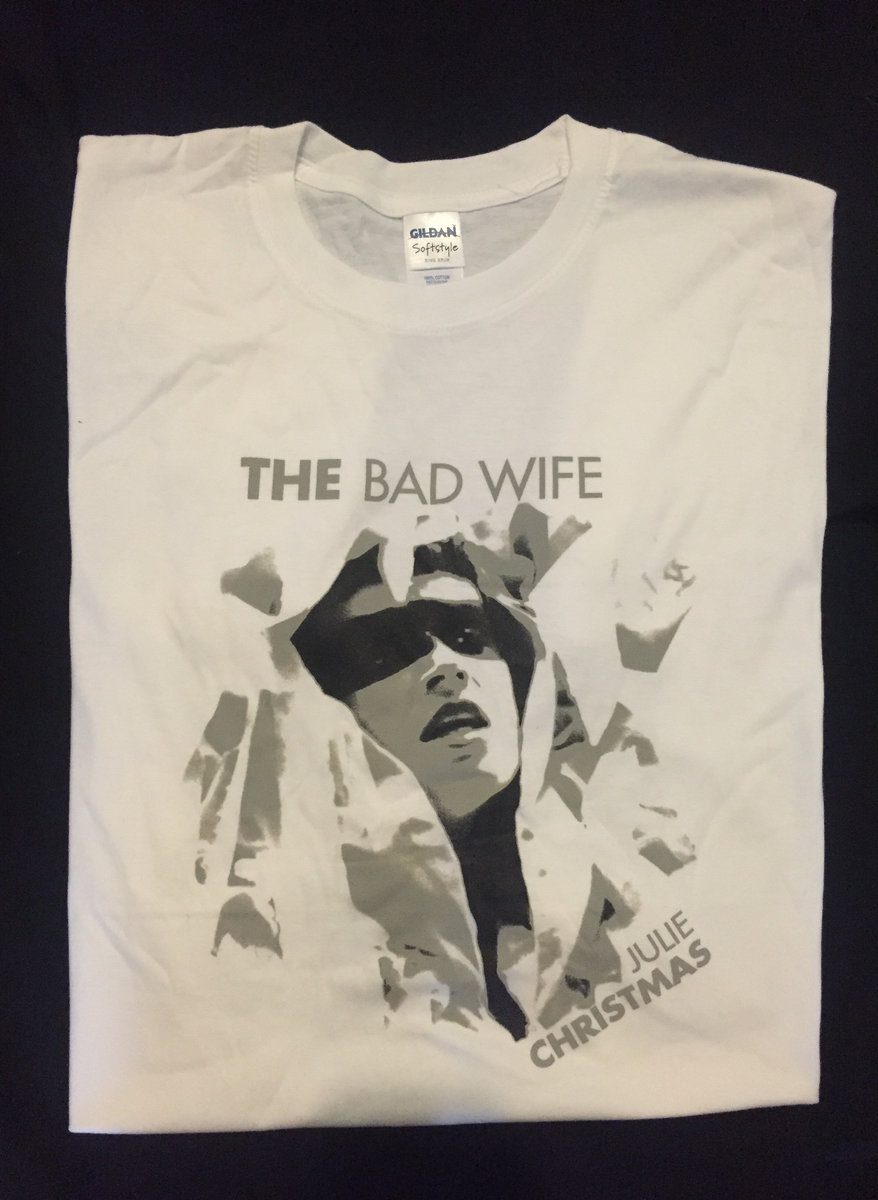 Julie Christmas The Bad Wife Shirt with portrait | Julie Christmas