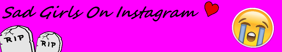 Something Inside Me Has Died | Sad Girls On Instagram