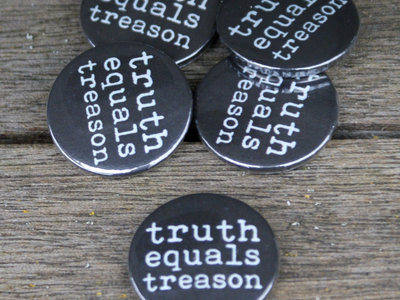 Truth Equals Treason button badge (black with grey logo) main photo