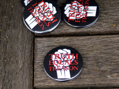 Truth Equals Treason button badge (black with red/white fist logo) main photo