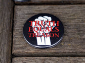 Truth Equals Treason button badge (black with red/white fist logo) photo