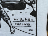 Now the Road Is Much Longer T-shirt photo
