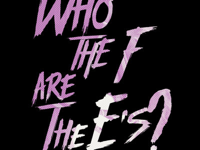 """""""Who the F are The E's?"""" T-shirt + EP Download main photo"""