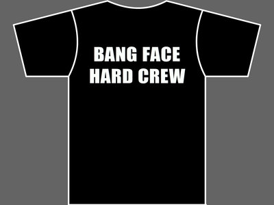 BANG FACE HARD CREW - T-Shirt - Mens (Unisex) - Various Sizes & Colours main photo