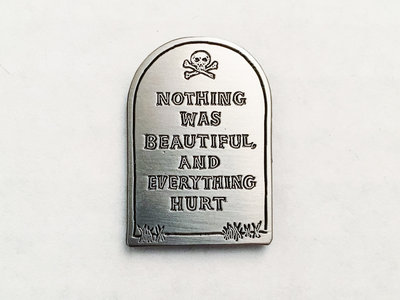 """""""Nothing Was Beautiful, And Everything Hurt"""" lapel pin (LIMITED EDITION of 100) main photo"""