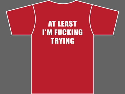 AT LEAST I'M FUCKING TRYING - T-Shirt - Mens (Unisex) - Various Sizes & Colours main photo
