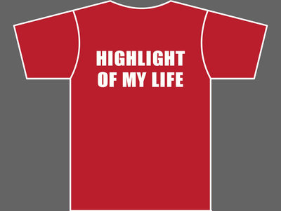 HIGHLIGHT OF MY LIFE - T-Shirt - Mens (Unisex) / Womens (Ladyfit) - Various Sizes & Colours main photo