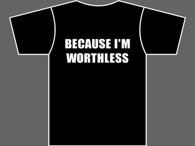 BECAUSE I'M WORTHLESS - T-Shirt - Mens (Unisex) - Various Sizes & Colours main photo