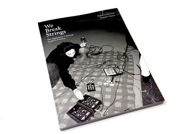 LIMITED EDITION BOOK & CD We Break Strings' The Alt-Classical Music Scene in London main photo
