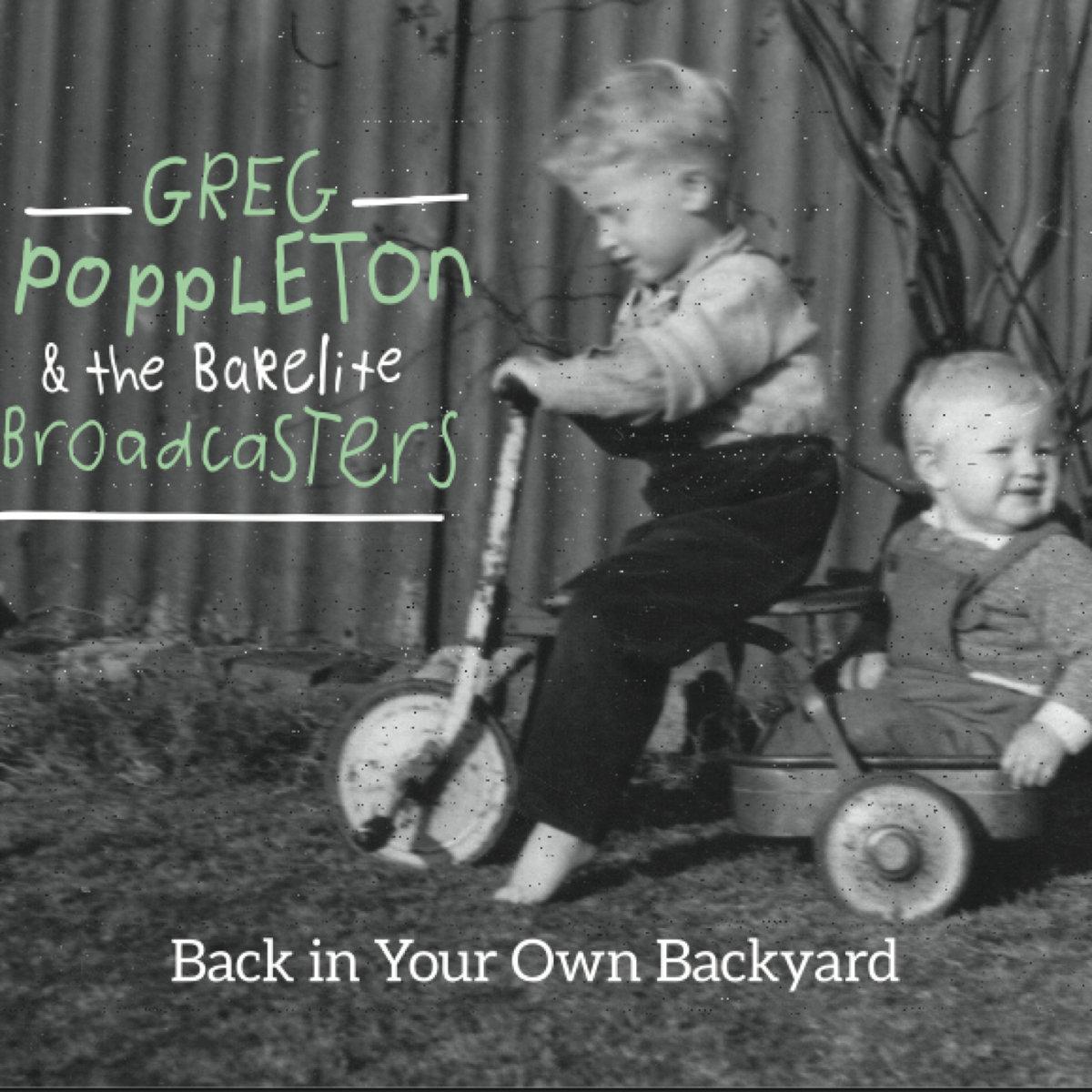 back in your own backyard greg poppleton and the bakelite
