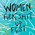 Women Fuck Shit Up Fest image
