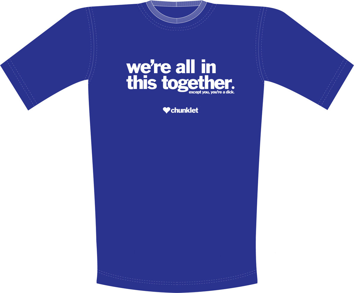 Were All In This Together Except You Youre A Dick T Shirt