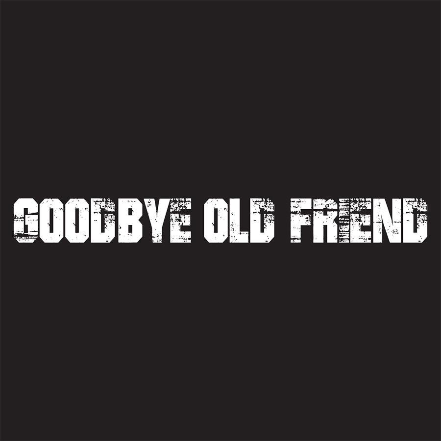 goodbye old friend goodbye old friend