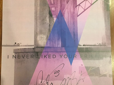 I Never Liked Your Friends Poster (Autographed) main photo