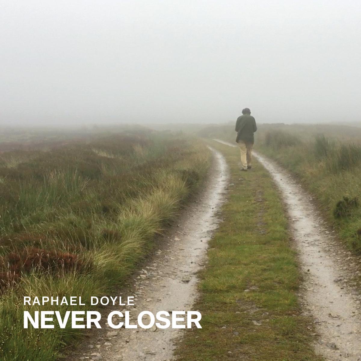 Never Closer | Raphael Doyle