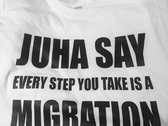 JUHA SAY MIGRATION t-shirt photo