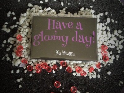"""Magnet Pins """"Have a gloomy day"""" (special offer) main photo"""