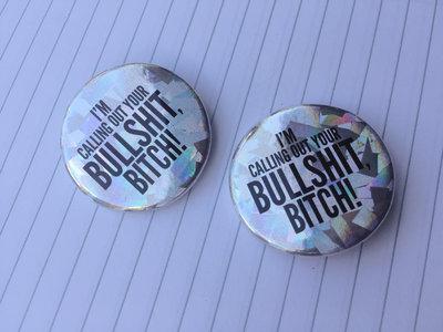 "I'm Calling Out Your Bullshit, Bitch - 1"" Logo Button / Pin main photo"